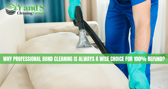 Why Professional Bond Cleaning is Always a Wise Choice for 100% Refund?
